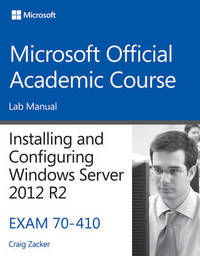 70-410 Installing and Configuring Windows Server 2012 R2 Lab Manual by Microsoft Official Academic Course image