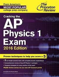 Cracking The Ap Physics 1 Exam, 2016 Edition by Princeton Review