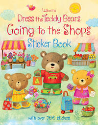 Dress the Teddy Bears Going to the Shops Sticker Book by Felicity Brooks