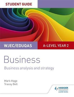 WJEC/Eduqas A-level Year 2 Business Student Guide 3: Business Analysis and Strategy by Mark Hage image