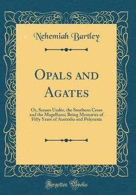 Opals and Agates by Nehemiah Bartley