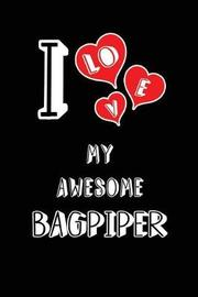 I Love My Awesome Bagpiper by Lovely Hearts Publishing