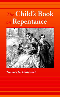 The Child's Book on Repentance by Thomas H. Gallaudet image