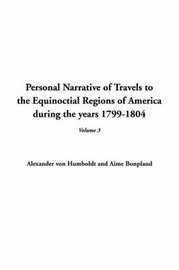 Personal Narrative of Travels to the Equinoctial Regions of America During the Years 1799-1804, V3 by Alexander Von Humboldt image