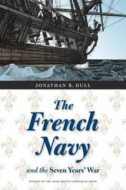 The French Navy and the Seven Years' War by Jonathan R Dull