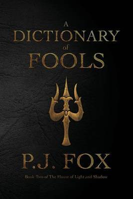 A Dictionary of Fools by P J Fox