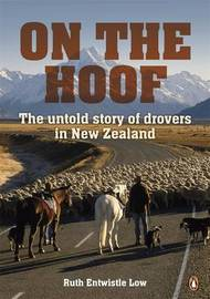 On the Hoof: The Untold Story of Drovers in New Zealand by Ruth Entwistle Low