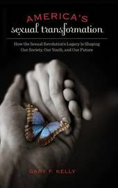 America's Sexual Transformation by Gary F. Kelly