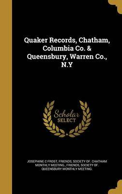 Quaker Records, Chatham, Columbia Co. & Queensbury, Warren Co., N.y by Josephine C Frost
