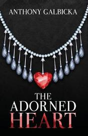 The Adorned Heart by Anthony Galbicka