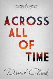 Across All of Time by David Clark