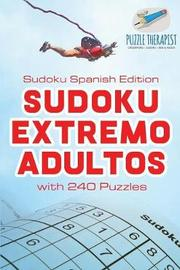 Sudoku Extremo Adultos Sudoku Spanish Edition with 240 Puzzles by Puzzle Therapist