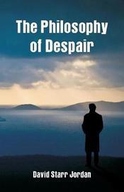 The Philosophy of Despair by David Starr Jordan