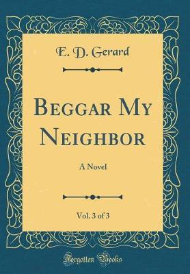 Beggar My Neighbor, Vol. 3 of 3 by E D Gerard