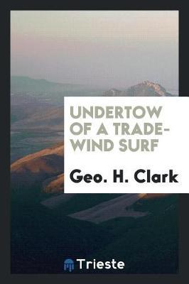 Undertow of a Trade-Wind Surf by Geo H Clark