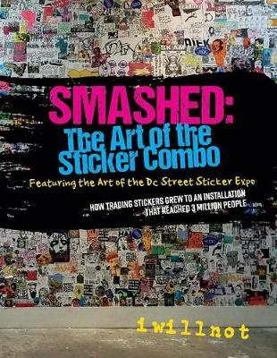 Smashed: The Art of the Sticker Combo by Iwillnot Iwillnot