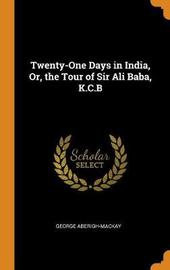 Twenty-One Days in India, Or, the Tour of Sir Ali Baba, K.C.B by George Aberigh-Mackay