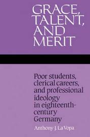Grace, Talent, and Merit by Anthony J.La Vopa