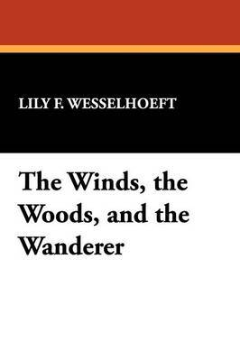 The Winds, the Woods, and the Wanderer by Lily F Wesselhoeft image