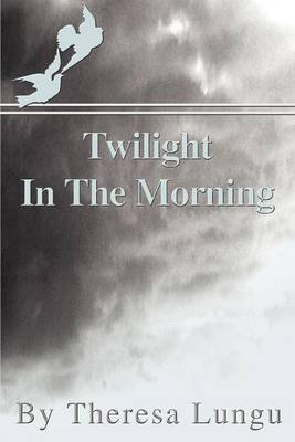 Twilight in the Morning by Theresa Lungu
