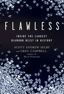 Flawless: Inside the Largest Diamond Heist in History by Scott Andrew Selby