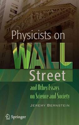 Physicists on Wall Street and Other Essays on Science and Society by Jeremy Bernstein