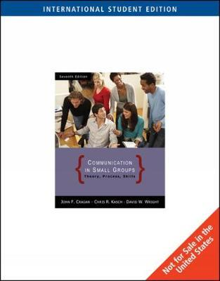 Communication in Small Groups, International Edition by John Cragan