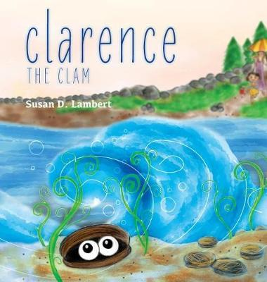 Clarence the Clam by Susan Dodd Lambert
