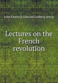 Lectures on the French Revolution by John E E D Acton