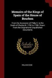 Memoirs of the Kings of Spain of the House of Bourbon by William Coxe image