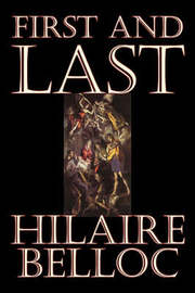 First and Last by Hilaire Belloc, Fiction, Literary, Historical by Hilaire Belloc