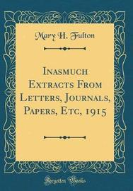 Inasmuch Extracts from Letters, Journals, Papers, Etc, 1915 (Classic Reprint) by Mary H Fulton image