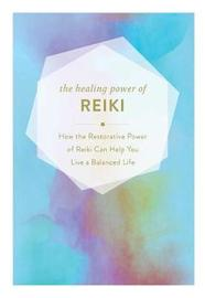 The Healing Power of Reiki by Adams Media