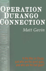 Operation Durango Connection: In the War on Drugs, Just Who Are the Good Guys, and Who Are the Bad Guys? by Matt Gavin image