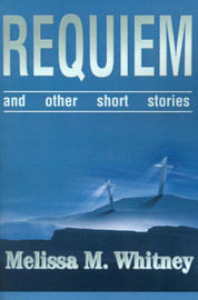 Requiem: And Other Short Stories by Melissa M. Whitney image