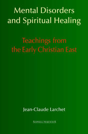 Mental Disorders and Spiritual Healing: Teachings from the Early Christian East by Jean-Claude Larchet image