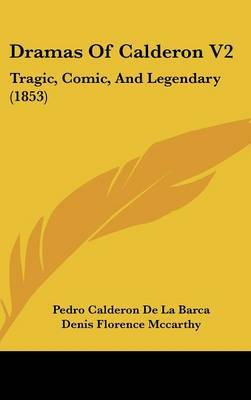 Dramas of Calderon V2: Tragic, Comic, and Legendary (1853) by Pedro Calderon de la Barca image