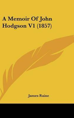 A Memoir Of John Hodgson V1 (1857) by James Raine