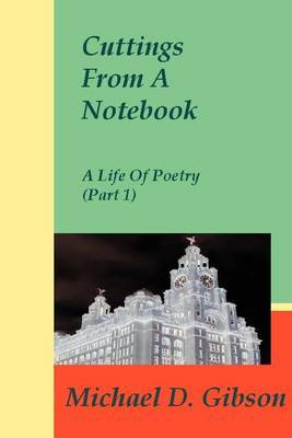 Cuttings from a Notebook: A Life of Poetry (Part 1) by Michael D Gibson