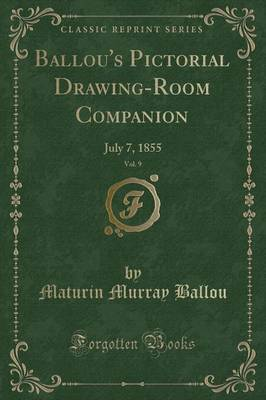 Ballou's Pictorial Drawing-Room Companion, Vol. 9 by Maturin Murray Ballou