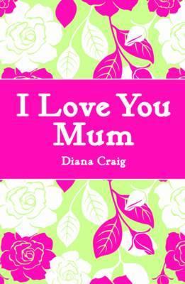 I Love You Mum by Diana Craig image