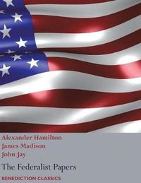 The Federalist Papers, Including the Constitution of the United States by Alexander Hamilton