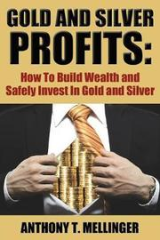Gold and Silver Profits by Anthony T Mellinger