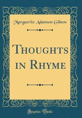 Thoughts in Rhyme (Classic Reprint) by Marguerite Adamson Gibson