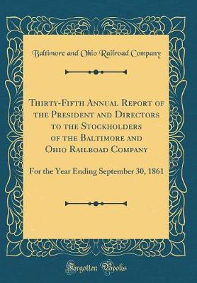 Thirty-Fifth Annual Report of the President and Directors to the Stockholders of the Baltimore and Ohio Railroad Company by Baltimore And Ohio Railroad Company