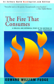The Fire That Consumes: A Biblical and Historical Study of the Doctrine of Final Punishment by Edward W. Fudge image