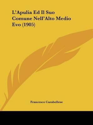 L'Apulia Ed Il Suo Comune Nell'alto Medio Evo (1905) by Francesco Carabellese image