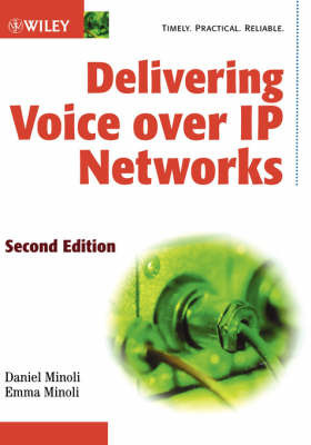 Delivering Voice Over IP Networks by Daniel Minoli