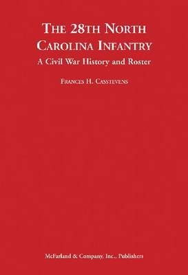 The 28th North Carolina Infantry: A Civil War History and Roster by Frances H Casstevens image