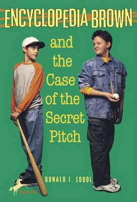 Encyclopedia Brown and the Case of the Secret Pitch by Donald J Sobol